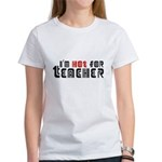 I'm Hot For Teacher : Women's T-Shirt