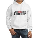 I'm Hot For Teacher : Hooded Sweatshirt