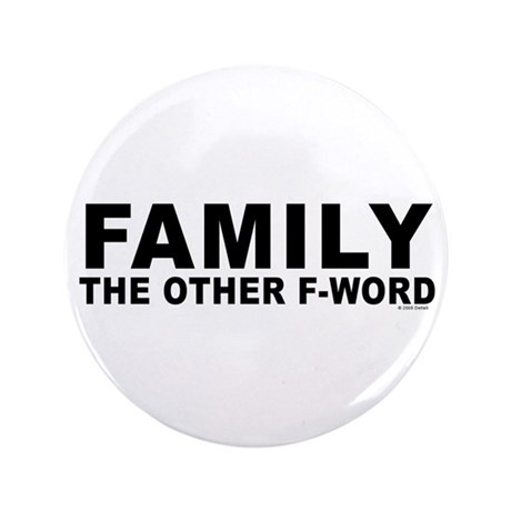 """Family - The Other F-Word 3.5"""" Button"""