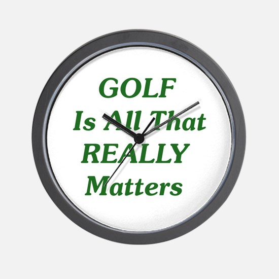 GOLF Is All That REALLY Matters Wall Clock