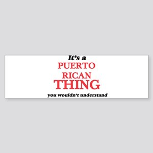 It's a Puerto Rican thing, you Bumper Sticker