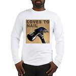 Loves To Nail Long Sleeve T-Shirt