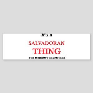 It's a Salvadoran thing, you wo Bumper Sticker