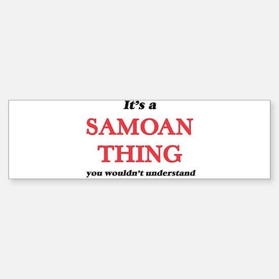 It's a Samoan thing, you wouldn Bumper Bumper Bumper Sticker