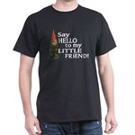 Say Hello to my Little Friend Dark T-Shirt