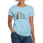 Say Hello to my Little Friend Women's Light T-Shir