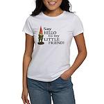 Say Hello to my Little Friend Women's T-Shirt