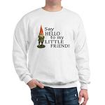 Say Hello to my Little Friend Sweatshirt