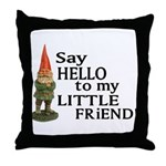 Say Hello to my Little Friend Throw Pillow