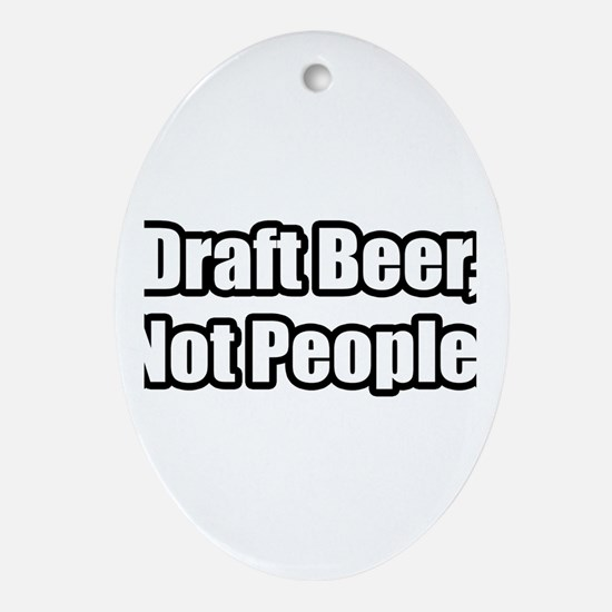 """Draft Beer, Not People."" Oval Ornament"