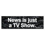News is just a TV Show bumper sticker