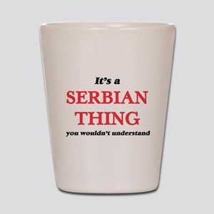 It's a Serbian thing, you wouldn&#3 Shot Glass