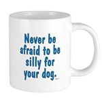 Be Silly For Your Dog 20 oz Ceramic Mega Mug