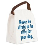 Be Silly For Your Dog Canvas Lunch Bag