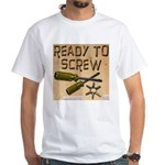 Ready To Screw White T-Shirt