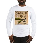 Ready To Screw Long Sleeve T-Shirt