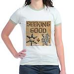 Seeking Good... Jr. Ringer T-Shirt