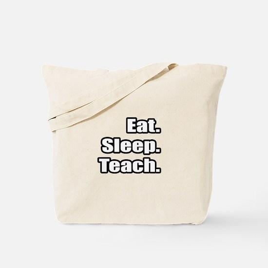 """Eat. Sleep. Teach."" Tote Bag"