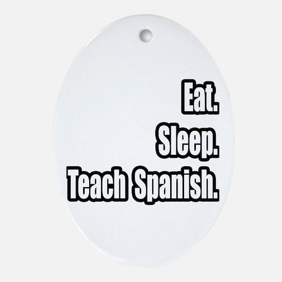 """""""Eat. Sleep. Teach Spanish."""" Oval Ornament"""