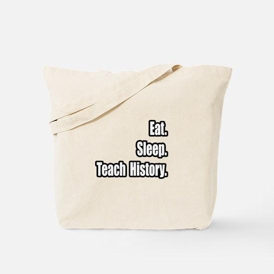 """Eat. Sleep. Teach History."" Tote Bag"