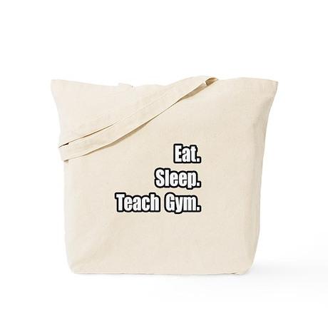 """Eat. Sleep. Teach Gym."" Tote Bag"