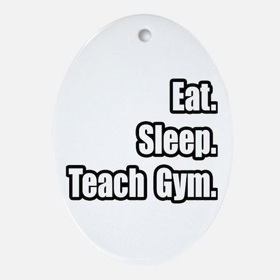 """""""Eat. Sleep. Teach Gym."""" Oval Ornament"""