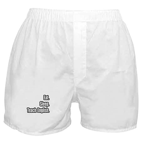 """Eat. Sleep. Teach English."" Boxer Shorts"