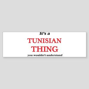It's a Tunisian thing, you woul Bumper Sticker