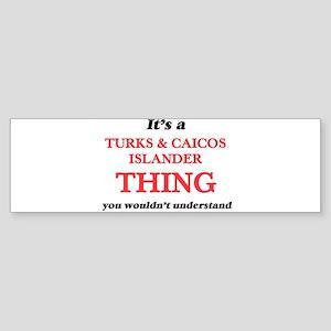 It's a Turks & Caicos Islan Bumper Sticker