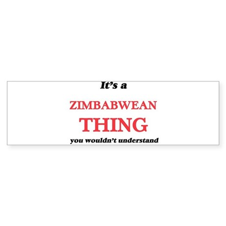 It's a Zimbabwean thing, you wo Bumper Sticker