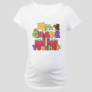 4th Grade Teacher Maternity T-Shirt