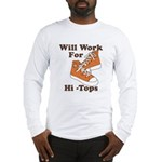 Will Work For Hi-Tops : Long Sleeve T-Shirt
