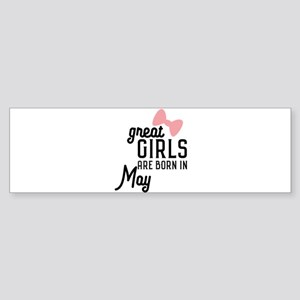 Great Girls are born in May Ch67g Bumper Sticker