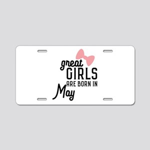 Great Girls are born in May Aluminum License Plate
