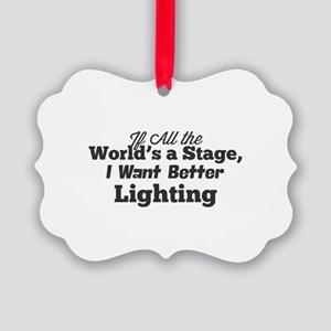 If All the World's a Stage, I Wan Picture Ornament