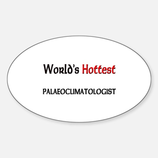 World's Hottest Palaeoclimatologist Oval Decal