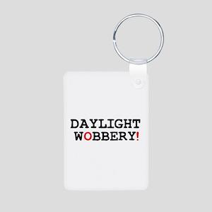 DAYLIGHT WOBBERY! Keychains