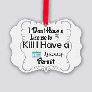 I Dont Have a License to Kill I H Picture Ornament