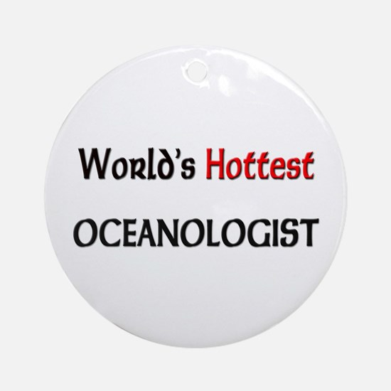 World's Hottest Oceanologist Ornament (Round)