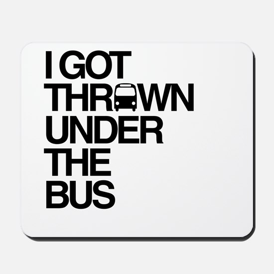 """""""Thrown Under the Bus"""" Mousepad"""