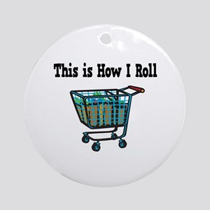 How I Roll (Shopping Cart) Ornament (Round)
