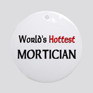 World's Hottest Mortician Ornament (Round)