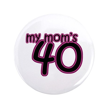 "My Mom Is 40! 3.5"" Button"