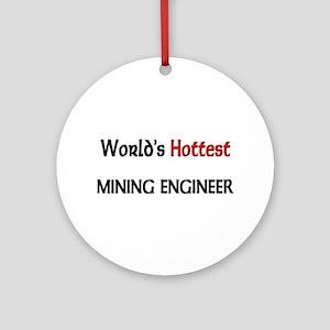 World's Hottest Mining Engineer Ornament (Round)