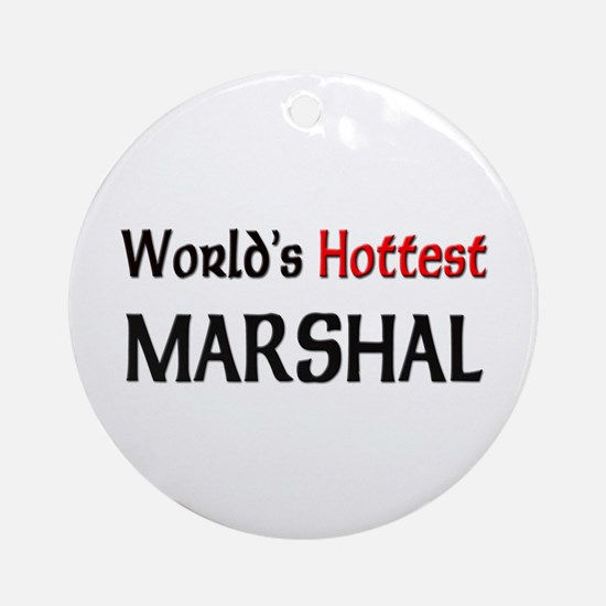 World's Hottest Marshal Ornament (Round)