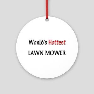 World's Hottest Lawn Mower Ornament (Round)