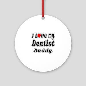 I Love My DENTIST Daddy Round Ornament