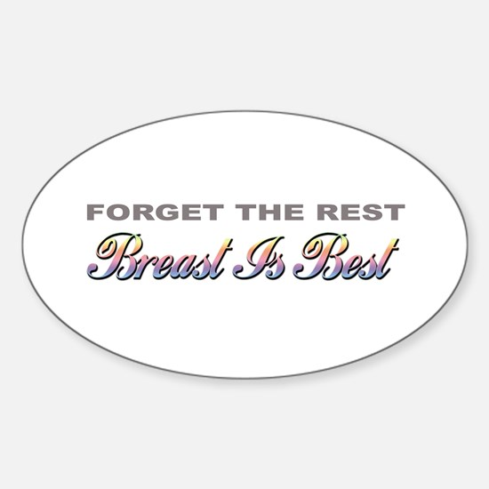 """""""Forget The Rest, Breast Is Best"""" Oval Decal"""