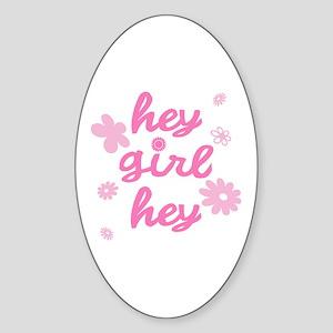 HEY GIRL HEY Oval Sticker