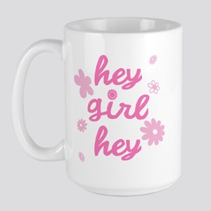 HEY GIRL HEY Large Mug